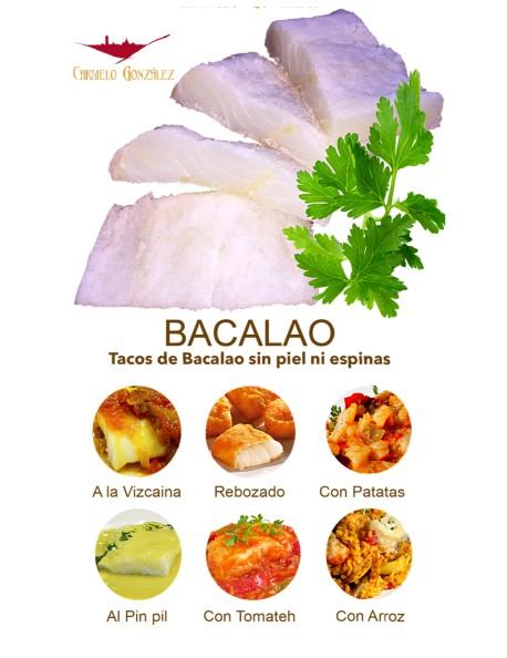 Tacos de Bacalao al Pin pil, a la vizcaina, con tomate, rebozado, con arroz o con patatas sin piel ni espinas.